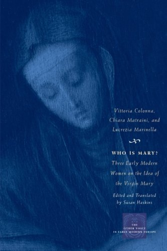 Download Who Is Mary?: Three Early Modern Women on the Idea of the Virgin Mary (The Other Voice in Early Modern Europe) ebook