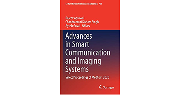 Advances in Smart Communication and Imaging Systems: Select Proceedings of MedCom 2020 (Lecture Notes in Electrical Engineering, 721)