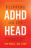 Flipping ADHD on Its Head: How to Turn Your Child's