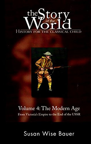 The Story of the World: History for the Classical Child, Volume 4: The Modern Age: From Victoria's Empire to the End of the USSR