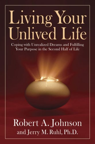 Living Your Unlived Life: Coping with Unrealized Dreams and Fulfilling Your Purpose in the...Second Half of Life by Tarcher