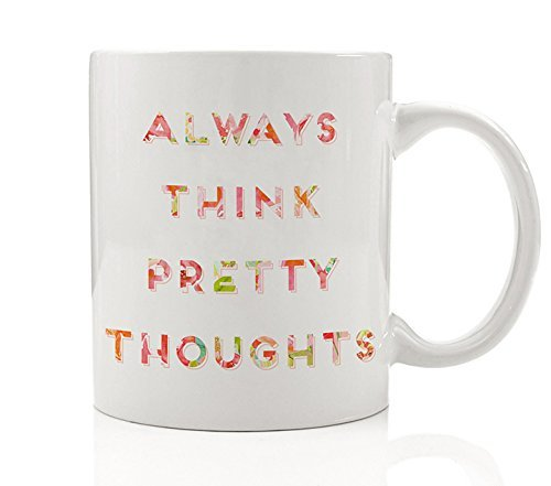 Always Think Pretty Thoughts Coffee Mug Gift Idea  Colorful Uplifting Message Stay Inspired   Cheerful  Affirm Positivity For Special Friend Or Family  11Oz Cute Ceramic Tea Cup By Digibuddha Dm0120