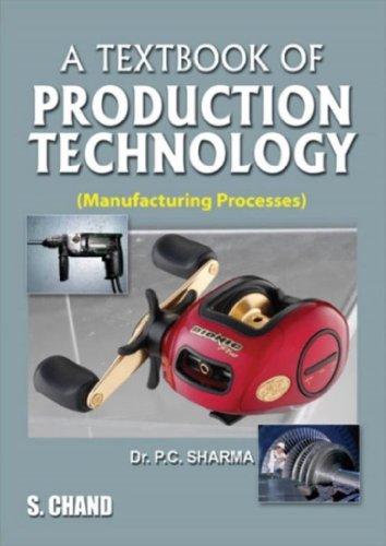 A Textbook of Production Technology: Manufacturing Processes
