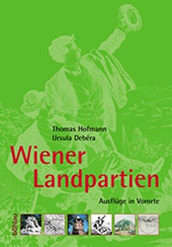 Wiener Landpartien. Ausflüge in Vororte. Vom Biedermeier bis zum Roten Wien