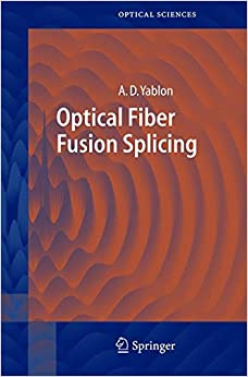 Optical Fiber Fusion Splicing (Springer Series in Optical Sciences)