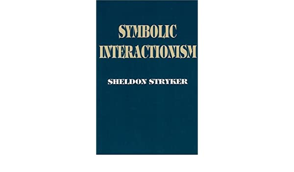 Symbolic Interactionism A Social Structural Version Sheldon