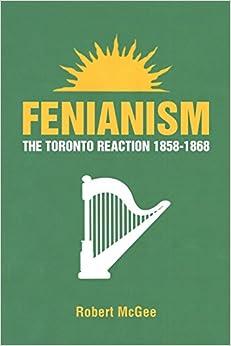 Fenianism: The Toronto Reaction 1858-1868