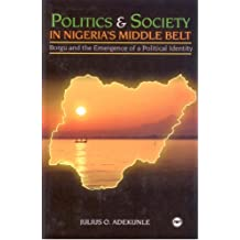 Politics and Society in Nigeria's Middle Belt: Borgu and the Emergence of a Political Identity