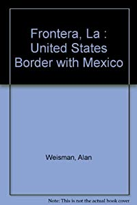 La Frontera: The United States Border With Mexico
