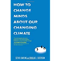 How to Change Minds About Our Changing Climate: Let Science Do the Talking the Next Time Someone Tries to Tell You…The Climate Isn't Changing; Global ... Other Arguments It's Time to End for Good
