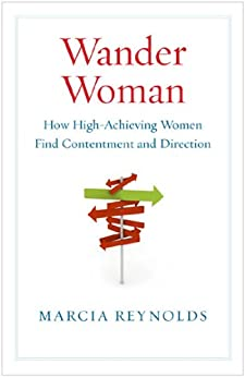 Wander Woman: How High-Achieving Women Find Contentment and Direction by [Reynolds, Marcia]