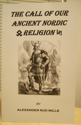 THE CALL OF OUR ANCIENT NORDIC RELIGION ALEXANDER RUD MILLS ODINISM ODINIST PIONEER
