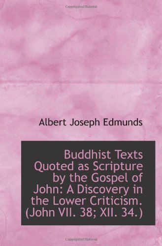 Buddhist Texts Quoted as Scripture by the Gospel of John: A Discovery in the Lower Criticism. (John pdf