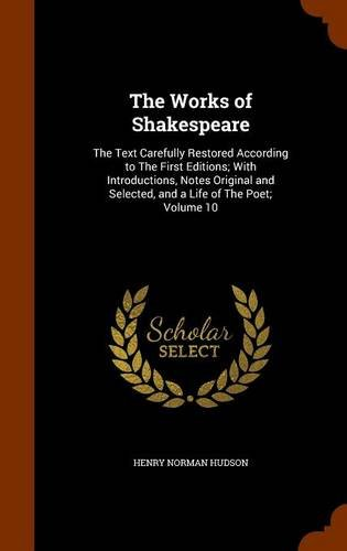 The Works of Shakespeare: The Text Carefully Restored According to The First Editions; With Introductions, Notes Original and Selected, and a Life of The Poet; Volume 10 ebook