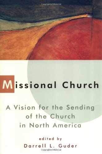 Missional Church: A Vision for the Sending of the Church in North America (The Gospel and Our Culture Series - Mission Stores Junction