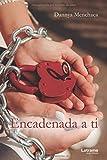 Encadenada a ti (Novela) (Spanish Edition)