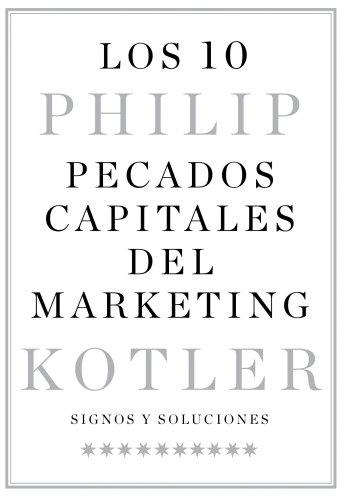 Descargar Libro Los 10 Pecados Capitales Del Marketing: Signos Y Soluciones Philip Kotler