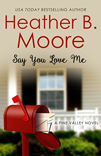 Say You Love Me (Pine Valley Book 3) by [Moore, Heather B.]
