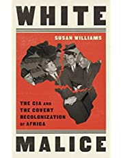 White Malice: The CIA and the Covert Recolonization of Africa
