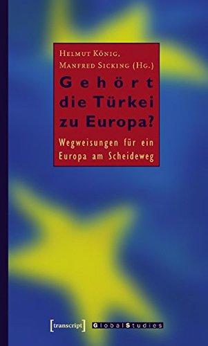 Gehört die Türkei zu Europa?: Wegweisungen für ein Europa am Scheideweg (Europäische Horizonte) Taschenbuch – 1. März 2005 Helmut König Manfred Sicking transcript Verlag 3899423283