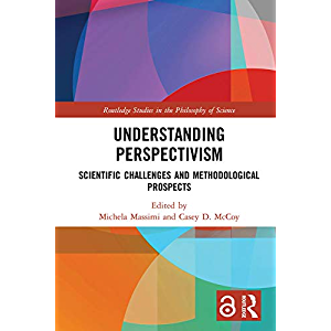 Understanding Perspectivism: Scientific Challenges and Methodological Prospects (Routledge Studies in the Philosophy of…