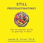 Still Procrastinating: The No Regrets Guide to Getting It Done | Joseph Ferrari