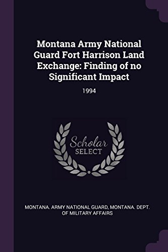 Montana Army National Guard Fort Harrison Land Exchange: Finding of No Significant Impact: 1994