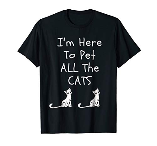 I'm Here To Pet All The Cats Men Womens Kids T-Shirt