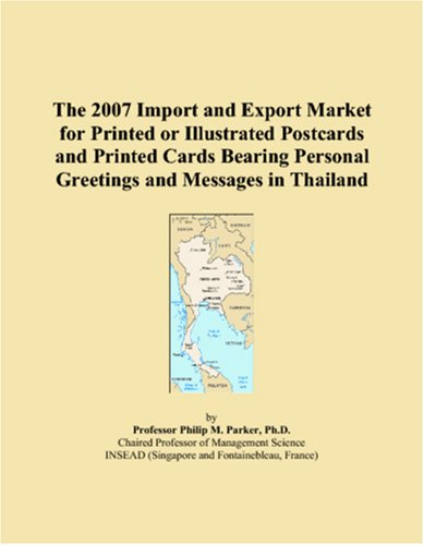 The 2007 Import and Export Market for Printed or Illustrated Postcards and Printed Cards Bearing Personal Greetings and Messages in Thailand (Postcard Bearing)