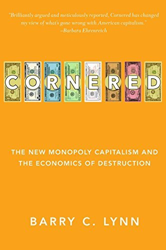 Cornered: The New Monopoly Capitalism and the Economics of Destruction by Barry C. Lynn 2011-12-01: Amazon.es: Barry C. Lynn: Libros