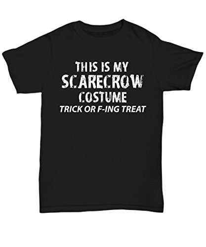Adult Halloween Costume Unisex T-Shirts for Both Men & Women - This is My Scarecrow Costume Trick F-ing Treat - Hilarious 2017 Halloween Party Idea - X-Large ()