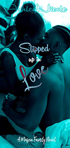 Slipped up in Love: A Mason family novel (Best Selling African American Romance Novels)
