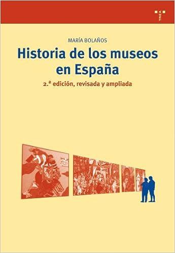 Historia de los museos en España. 2.ª edición, revisada y ampliada ...