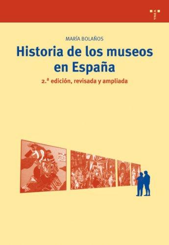 Historia de los museos en España. 2.ª edición, revisada y ampliada: 10 (Biblioteconomía y Administración Cultural)