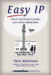 Easy IP: How to use the law to protect your money-making ideas (Law & Disorder Book 5)