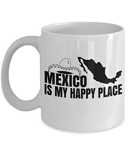 Mexico Is My Happy Place Map Art Coffee & Tea Gift Mug, Party Favors, Supplies, Decorations, Travel Vacation Souvenirs, Kitchen Accessories And Christmas Gifts For Mexican American Men & Women (11oz) (Best Beaches In Zihuatanejo)