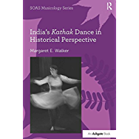 India's Kathak Dance in Historical Perspective (SOAS Studies in Music) book cover