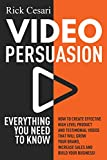 Video Persuasion: Everything You Need to Know | How to Create Effective high level Product and Testimonial Videos that will Grow Your Brand, Increase Sales and Build Your Business