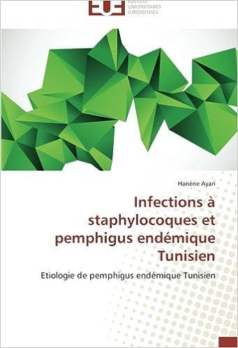 Télécharger gratuitement ebook pdfs Infections à staphylocoques et pemphigus endémique Tunisien: Etiologie de pemphigus endémique Tunisien FB2 by Hanène Ayari