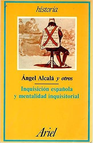 Inquisicion española y mentalidad inquisitorial Ariel historia. Sección Historia moderna y contemporánea: Amazon.es: Alcala Galvez, Angel: Libros