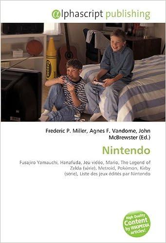 En ligne Nintendo: Fusajiro Yamauchi, Hanafuda, Jeu vidéo, Mario, The Legend of Zelda (série), Metroid, Pokémon, Kirby (série), Liste des jeux édités par Nintendo epub pdf