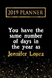 2019 Planner: You Have The Same Number Of Days In The Year As Jennifer Lopez: Jennifer Lopez 2019 Planner