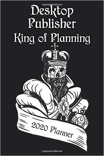 DESKTOP PUBLISHER   King of Planning 2020 Planner: Profession