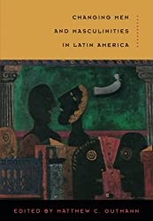 Changing Men and Masculinities in Latin America