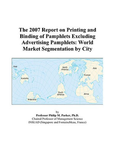 The 2007 Report on Printing and Binding of Pamphlets Excluding Advertising Pamphlets: World Market Segmentation by City