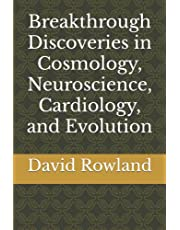 Breakthrough Discoveries in Cosmology, Neuroscience, Cardiology, and Evolution