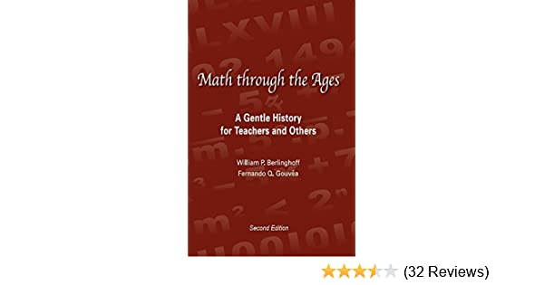 Math through the ages a gentle history for teachers and others math through the ages a gentle history for teachers and others william p berlinghoff fernando q gouvea 9781881929543 amazon books fandeluxe Image collections