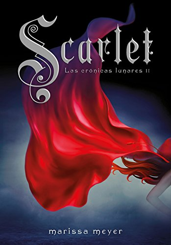 Scarlet (Cronicas Lunares 2) (Las crónicas lunares / Lunar Chronicles) (Spanish Edition)