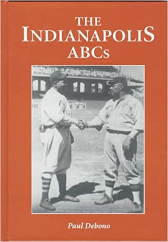 The Indianapolis ABCs: History of a Premier Team in the Negro Leagues