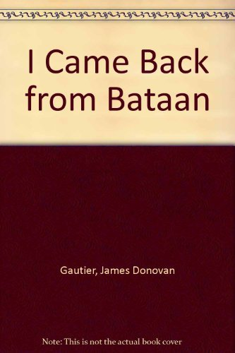 I Came Back from Bataan by Sergeant James Donovan Gautier Jr. (1997-10-01)